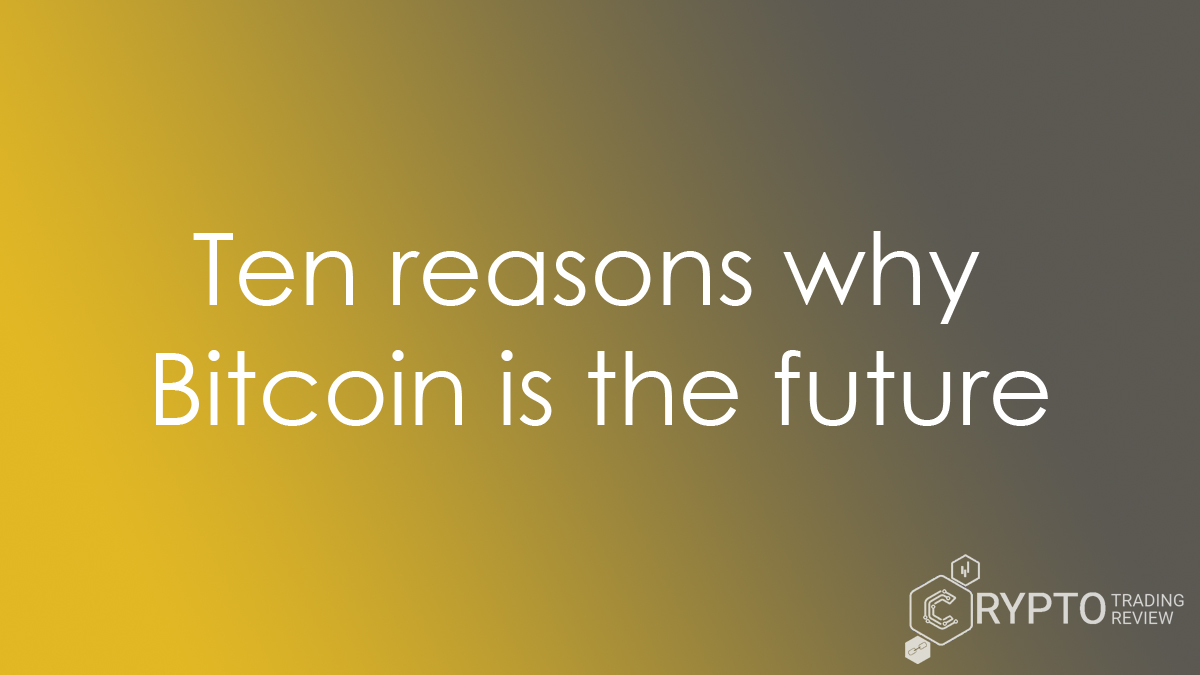 Ten Reasons Why Bitcoin Is The Future